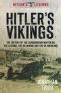 Hitler's Vikings - The History of the Scandinavian Waffen SS: The Legions, the SS Wiking and the SS Nordland