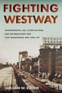 Fighting Westway - Environmental Law, Citizen Activism, and the Regulatory War That Transformed New York City