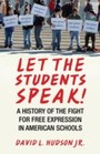 Let the Students Speak! - A History of the Fight for Free Expression in American Schools