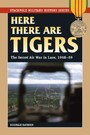 Here There are Tigers - The Secret Air War in Laos and North Vietnam, 1968-69