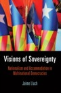 Visions of Sovereignty - Nationalism and Accommodation in Multinational Democracies
