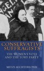 Conservative Suffragists - The Women's Vote and the Tory Party