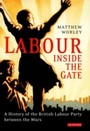Labour Inside the Gate - A History of the British Labour Party Between the Wars