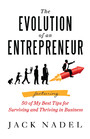 The Evolution of an Entrepreneur - Featuring 50 of My Best Tips for Surviving and Thriving in Business