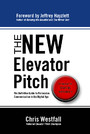 The New Elevator Pitch - The Definitive Guide to Persuasive Communication in the Digital Age
