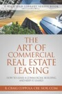 Art Of Commercial Real Estate Leasing - How To Lease A Commercial Building And Keep It Leased