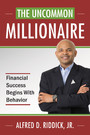 The Uncommon Millionaire - Financial Success Begins With Behavior
