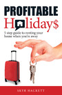 Profitable Holidays - 5 Step Guide to Renting Your Home When You're Away