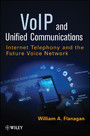 VoIP and Unified Communications - Internet Telephony and the Future Voice Network