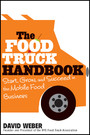 The Food Truck Handbook - Start, Grow, and Succeed in the Mobile Food Business