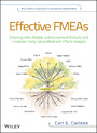 Effective FMEAs - Achieving Safe, Reliable, and Economical Products and Processes using Failure Mode and Effects Analysis