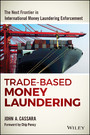 Trade-Based Money Laundering - The Next Frontier in International Money Laundering Enforcement