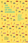 The Films of Wes Anderson - Critical Essays on an Indiewood Icon