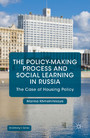 The Policy-Making Process and Social Learning in Russia - The Case of Housing Policy