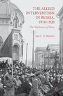 The Allied Intervention in Russia, 1918-1920 - The Diplomacy of Chaos
