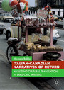 Italian-Canadian Narratives of Return - Analysing Cultural Translation in Diasporic Writing