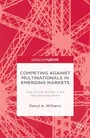 Competing against Multinationals in Emerging Markets - Case Studies of SMEs in the Manufacturing Sector