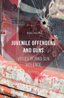 Juvenile Offenders and Guns - Voices Behind Gun Violence