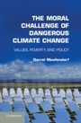 Moral Challenge of Dangerous Climate Change - Values, Poverty, and Policy