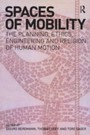 Spaces of Mobility - Essays on the Planning, Ethics, Engineering and Religion of Human Motion