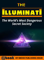 The Illuminati - The World's Most Dangerous Secret Society