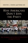Why Americans Don't Join the Party - Race, Immigration, and the Failure (of Political Parties) to Engage the Electorate