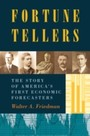 Fortune Tellers - The Story of America's First Economic Forecasters