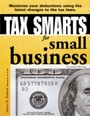 Tax Smarts for Small Business - Maximize Your Deductions Using the Latest Changes to the Tax Laws