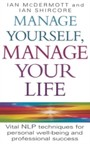 Manage Yourself, Manage Your Life - Vital NLP technique for personal well-being and professional success
