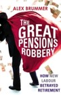 Great Pensions Robbery - How New Labour Betrayed Retirement