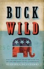 Buck Wild - How Republicans Broke the Bank and Became the Party of Big Government