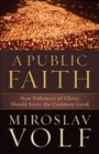 Public Faith, A - How Followers of Christ Should Serve the Common Good