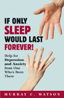If Only Sleep Would Last Forever! - Help for Depression and Anxiety from One Who's Been There