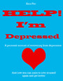 Help! I'm Depressed - A Personal Account of Dealing with Depression & How You Can Get Better Too