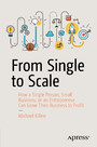 From Single to Scale - How a Single Person, Small Business, or an Entrepreneur Can Grow Their Business to Profit