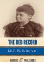 The Red Record - Tabulated Statistics and Alleged Causes of Lynching in the United States