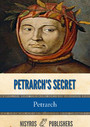 Petrarch's Secret, or the Soul's Conflict with Passion (Three Dialogues Between Himself and ST. Augustine