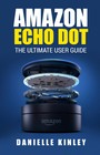 Amazon Echo Dot - The Ultimate User Guide