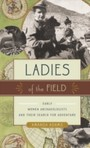 Ladies of the Field - Early Women Archaeologists and Their Search for Adventure