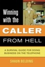Winning with the Caller from Hell - A Survival Guide for Doing Business on the Telephone