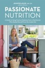 Passionate Nutrition - A Guide to Using Food as Medicine from a Nutritionist Who Healed Herself from the Inside Out