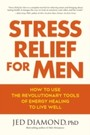Stress Relief for Men - How to Use the Revolutionary Tools of Energy Healing to Live Well