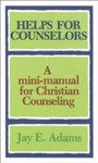 Helps for Counselors - A mini-manual for Christian Counseling