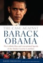 Case Against Barack Obama - The Unlikely Rise and Unexamined Agenda of the Media's Favorite Candidate