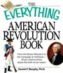 Everything American Revolution Book - From the Boston Massacre to the Campaign at Yorktown-all you need to know about the birth of our nation