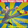 Energy Vampire Slaying: 101 - How to deal with difficult people--in other words, how to combat and defeat negativity, toxic attitudes, and people who suck the life right out of you