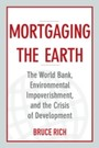 Mortgaging the Earth - The World Bank, Environmental Impoverishment, and the Crisis of Development