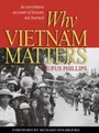 Why Vietnam Matters - An Eyewitness Account of Lessons Not Learned