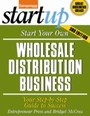 Start Your Own Wholesale Distribution Business - Your Step-By-Step Guide to Success