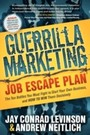 Guerrilla Marketing Job Escape Plan - The Ten Battles You Must Fight to Start Your Own Business, and How to Win Them Decisively